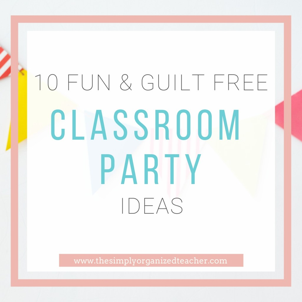 Looking for fun classroom party ideas to celebrate the end of the school year? Here is a list of 10 fun and guilt free party ideas