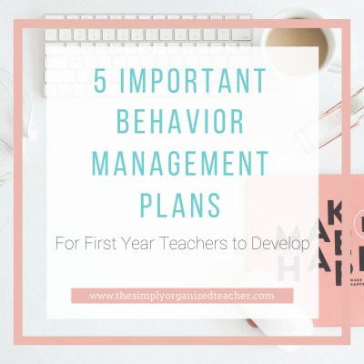 First Year Teacher: 5 Important Behavior Management Plans to Develop