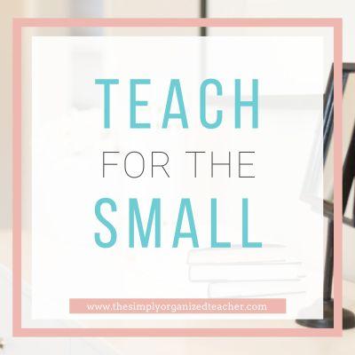 Teach for the Small: Encouragement for the Teacher