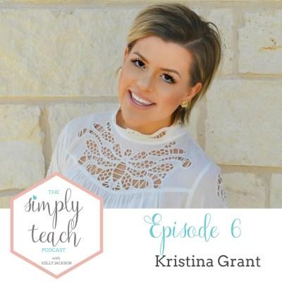 Simply Teach Episode #6: Kristina Grant