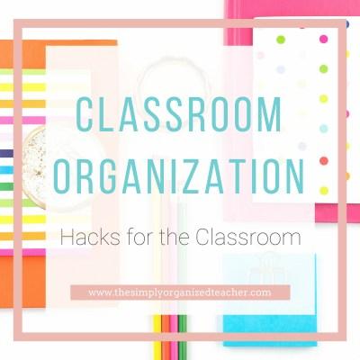 A to Z Classroom Organization Hacks