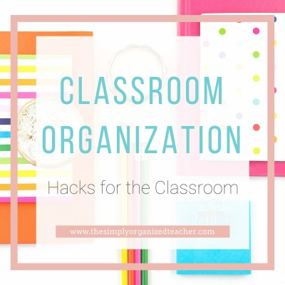 A to Z Classroom Organization Hacks