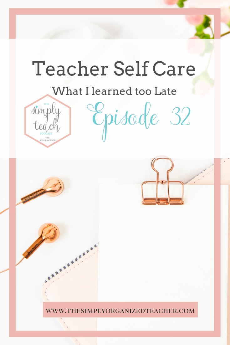 Looking to improve your self care. This podcast episode shares what I learned about teacher self care a little too late.