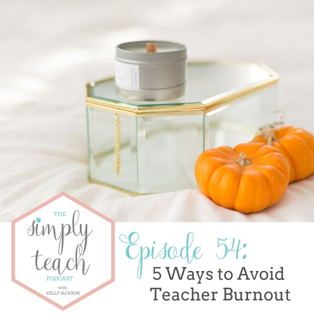 Simply Teach- a podcast for teachers, by teachers. In this episode we talk about Today I am going to give you an excerpt of my course, Kickstart Your School Year, by sharing with you the 5 Ways to Avoid Teacher Burnout