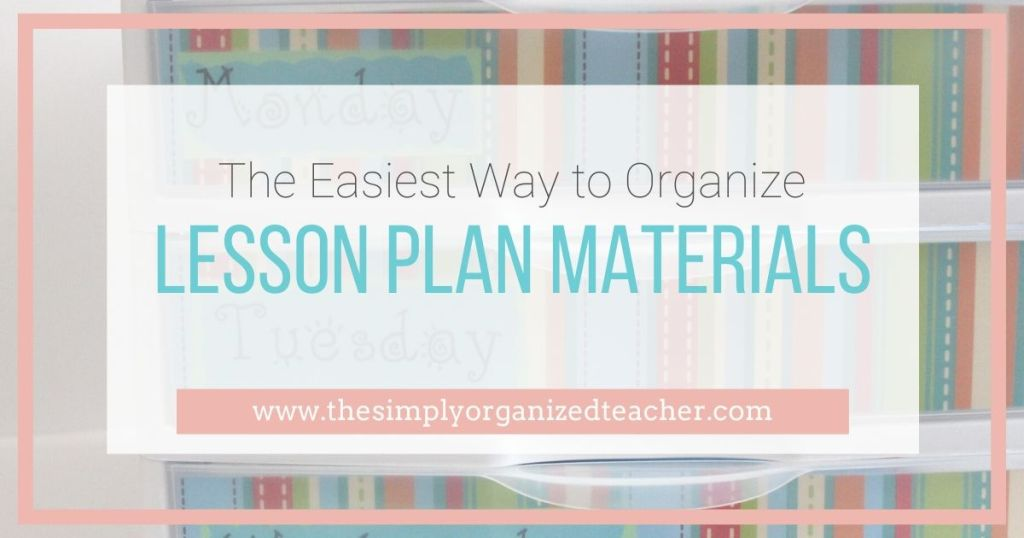 Unsure how to organize all the lesson plan materials you have as a classroom teacher? Check out this blog + video with steps to create an organized workflow for lesson plan materials