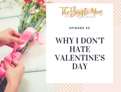 The Single Mom Podcast: Episode 3 - Why I Don't Hate Valentine's Day