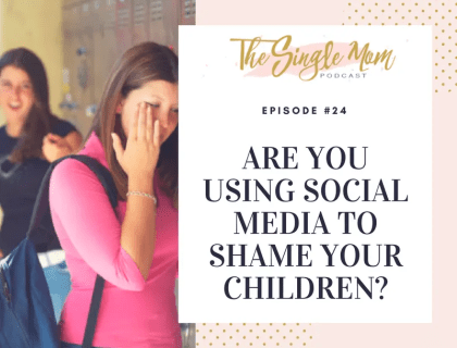 The Single Mom Podcast: Episode #24 - Are you using social media to shame your children?