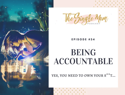 The Single Mom Podcast: Episode #34 - Being Accountable; Yes You Need to Own Your S**t