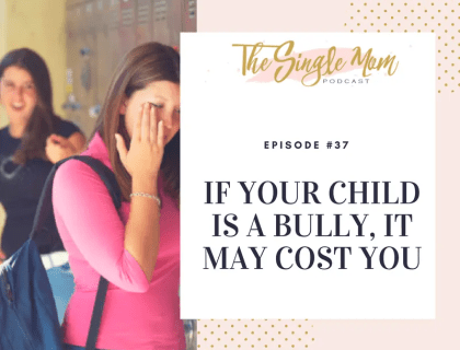 The Single Mom Podcast: Episode #37 - If Your Child is a Bully, It May Cost You