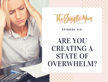 The Single Mom Podcast - Are You Creating a State of Overwhelm?