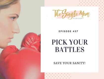 The single mom podcast, why you need to pick your battles to save your sanity