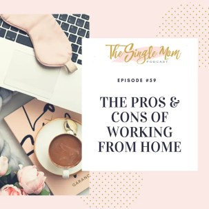 The Single Mom Podcast - The pros and cons of working from home