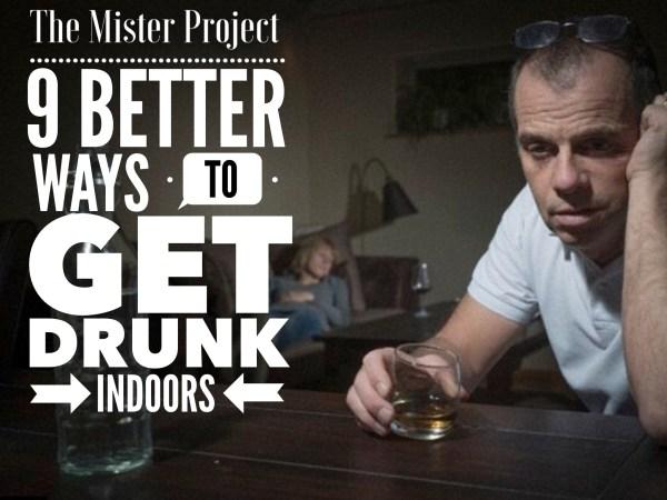 9 Better Ways To Get Drunk Indoors