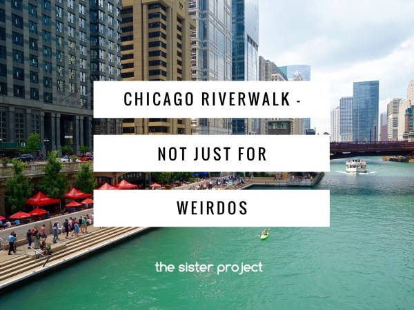 Chicago Riverwalk – Not Just For Weirdos