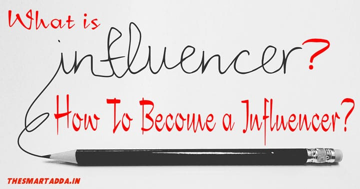 What is a Social Media Influencer, How to become social media influencer.
