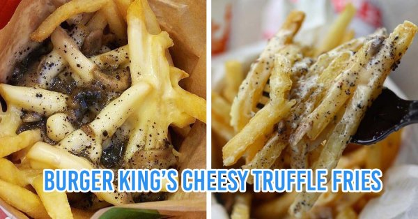 Burger King Thailand Has New Cheesy Truffle Fries And A Black Truffle Burger