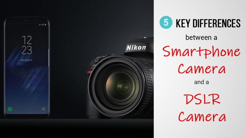 title- 5 Key Differences Between A Smartphone Camera and A DSLR Camera