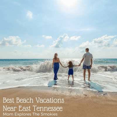 Best Beach Vacations Near East Tennessee, Mom Explores The Smokies
