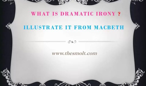 What is dramatic irony Illustrate it from Macbeth