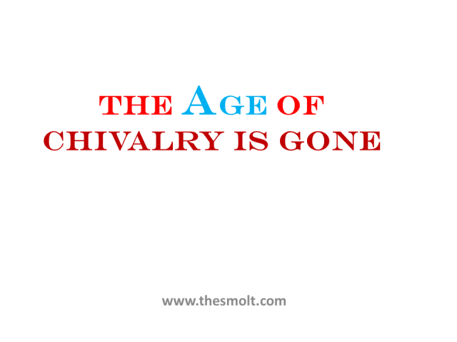 The Age of Chivalry is gone