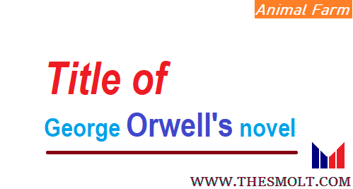 Justify the title of George Orwell's novel Animal Farm