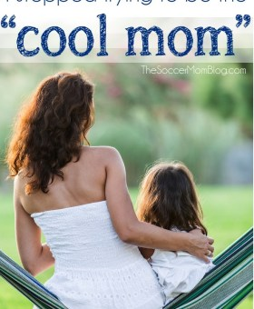"Why I Gave up on Being the ""Cool Mom"""