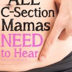 5 Things All C-Section Mamas Need to Hear