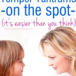 Three Tips to Stop Temper Tantrums on the Spot