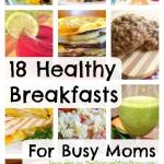 18 Easy & Healthy Breakfast Recipes for Busy Moms