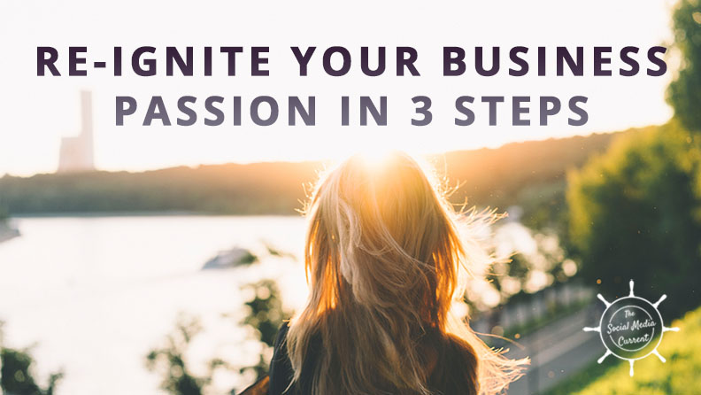 Re-Ignite Your Business Passion in 3 Steps