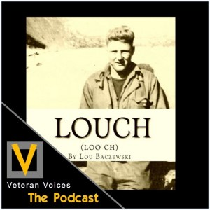 Episode 26 | Lou Baczewski  | Louch: A Simple Man's True Story of War, Survival, Life, and Legacy