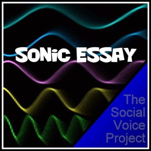 Sonic Essay Podcast