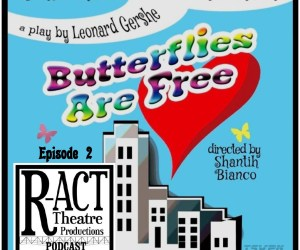 R-ACT Theatre Podcast (Ep 2) – Butterflies Are Free