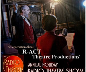 TSVP Radio Theater Podcast (Ep09) – R-ACT Annual Holiday Radio Show