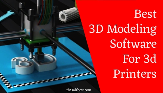 Best 3d Modeling Software for 3d Printers