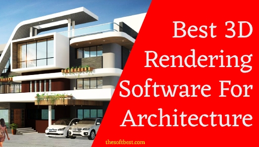 Best 3D Rendering Software for Architecture