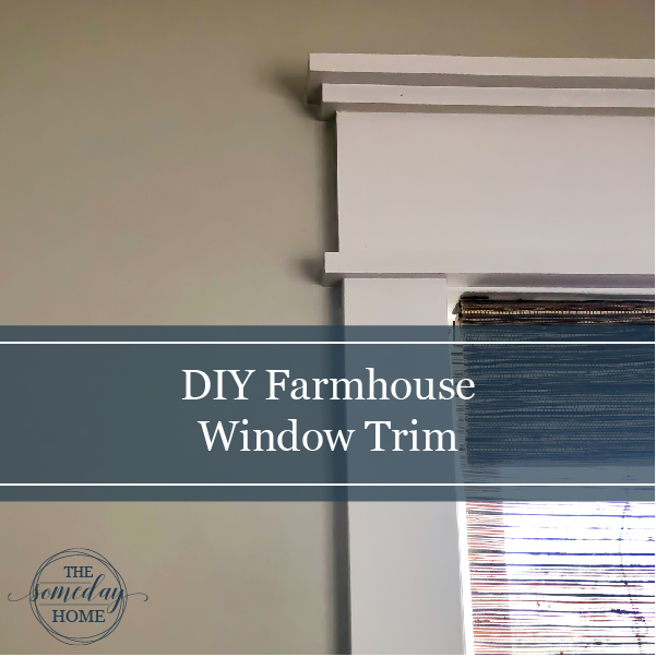 Diy Farmhouse Window Trim The Someday Home