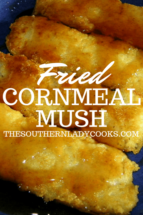 Fried Cornmeal Mush The Southern Lady Cooks