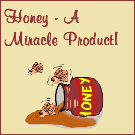 Honey - A Miracle Product