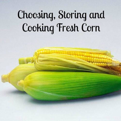 Choosing, Storing and Cooking Fresh Corn