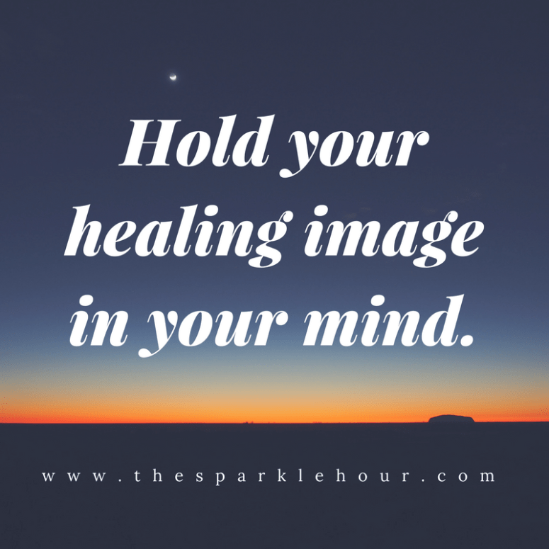 Hold your healing image in your mind.