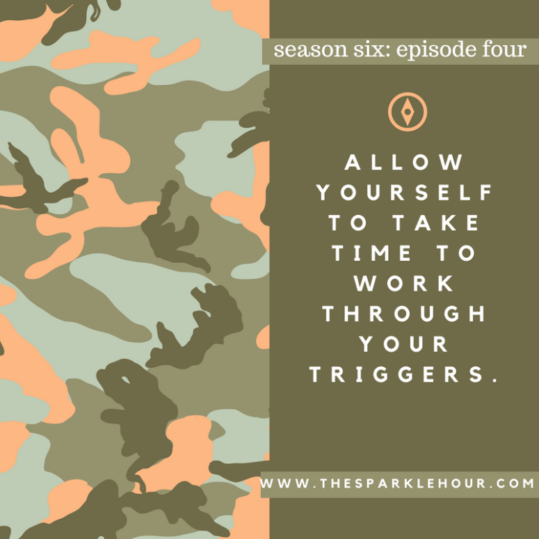 Allow yourself to take time to work through your triggers.