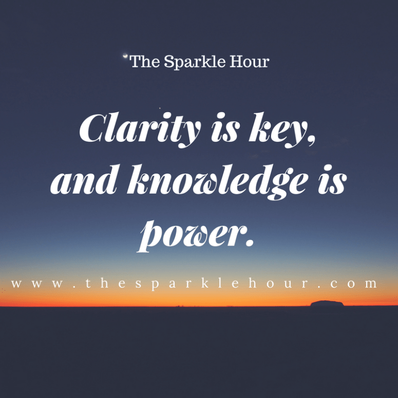 Clarity is key, and knowledge is power.