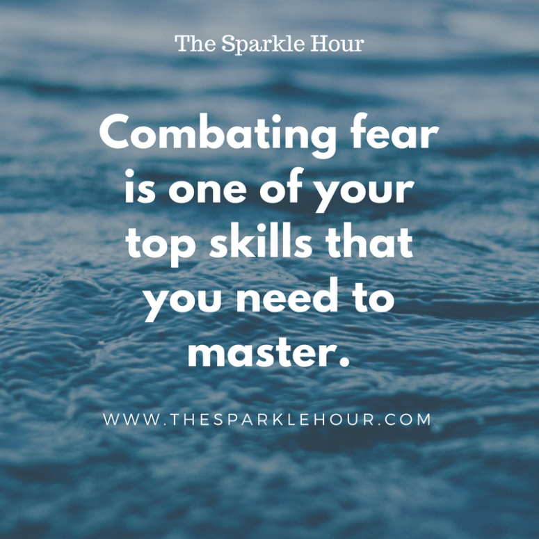 Combating fear is one of your top skills that you need to master.