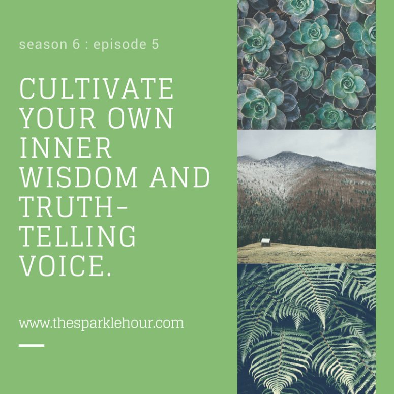 Cultivate your own inner wisdom and truth-telling voice.