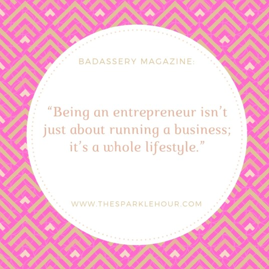 """Being an entrepreneur isn't just about running a business- it's a whole lifestyle."""""""