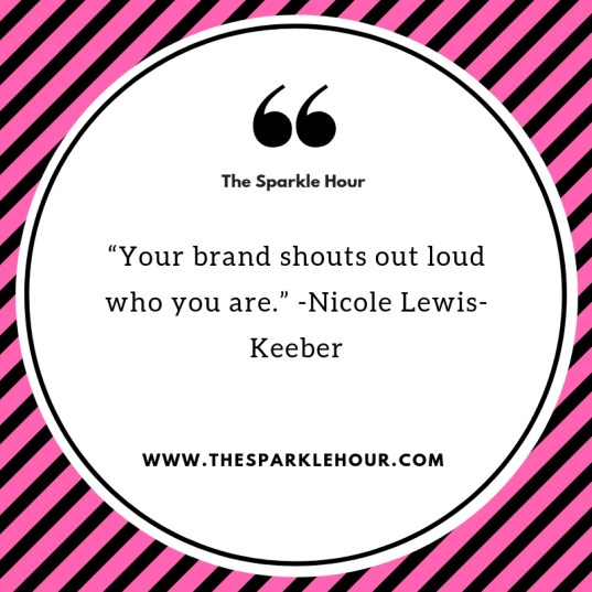 "Your brand shouts out loud who you are."" -Nicole Lewis-Keeber"