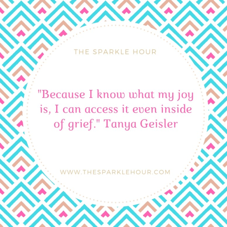 Because I know what my joy is, I can access it even inside of grief.
