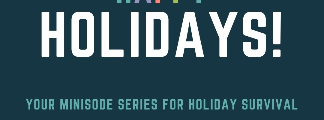 The Sparkle Hour Presents: HAPPY HOLIDAYS! Your Minisode Series for Holiday Survival