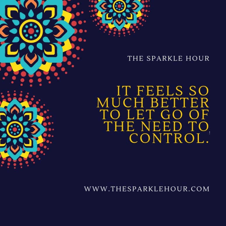 It feels so much better to let go of the need to control.